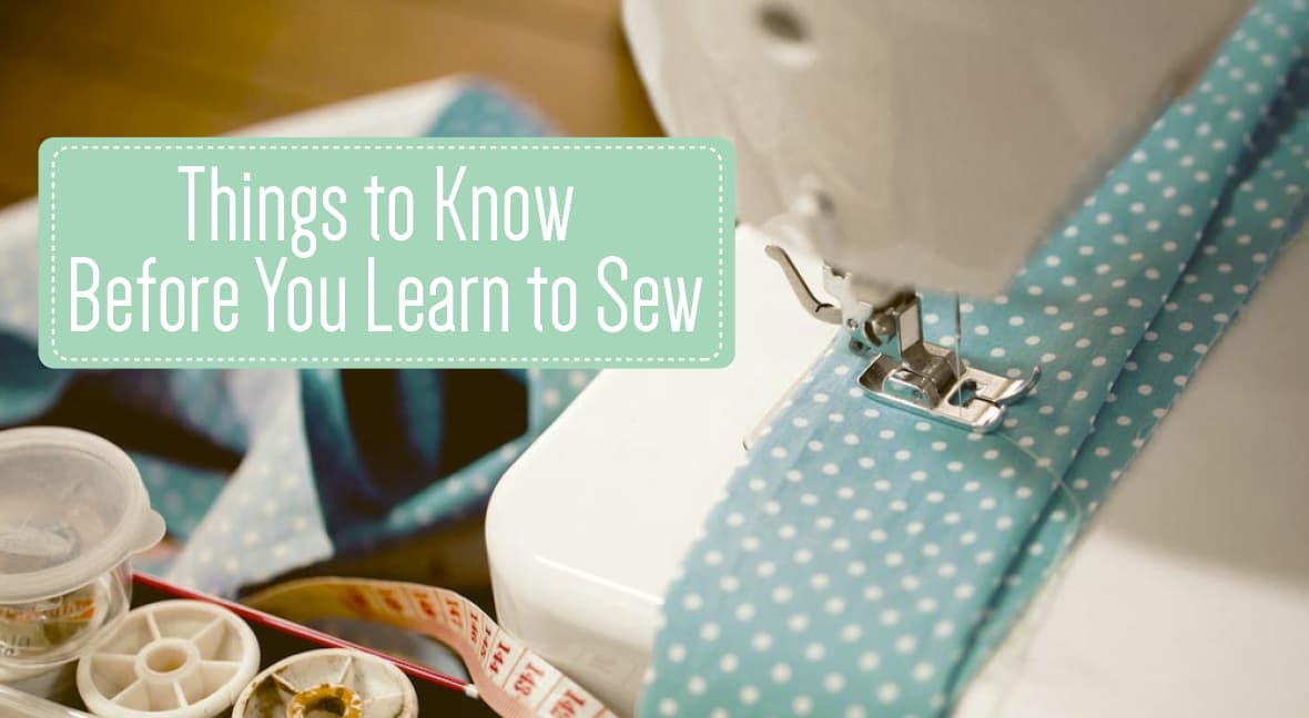 Things to Know Before You Learn to Sew