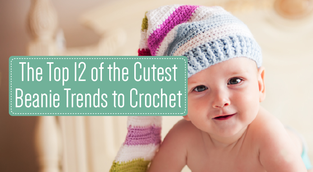 The Top 12 of the Cutest Beanie Trends to Crochet