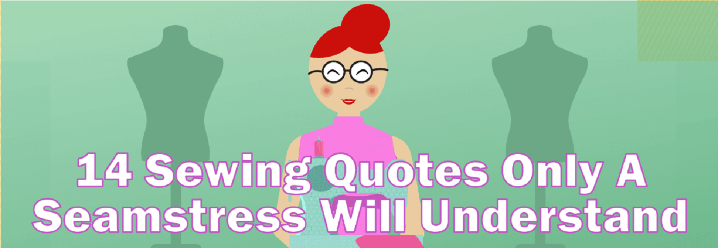 14 Sewing Quotes Only A Seamstress Will Understand