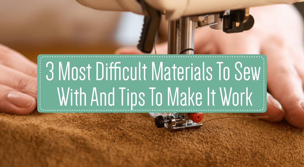 3 Most Difficult Materials To Sew With And Tips To Make It Work