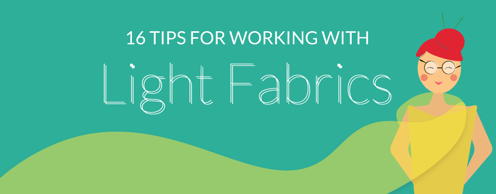 16 Tips For Working With Light Fabrics