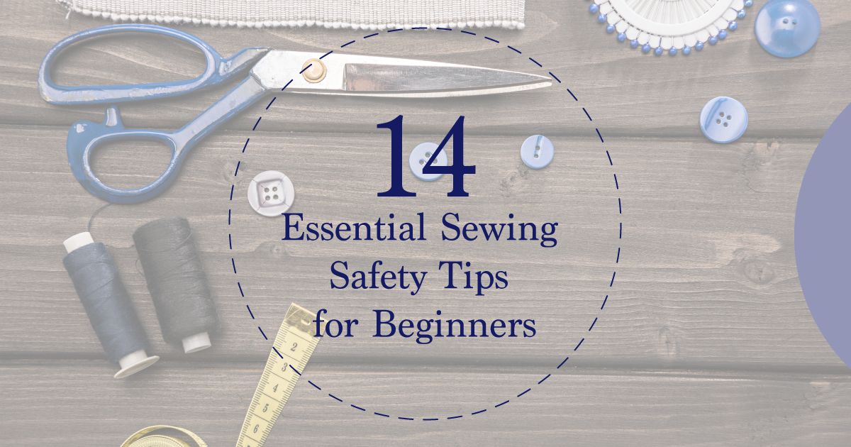 14 Essential Sewing Safety Tips for Beginners