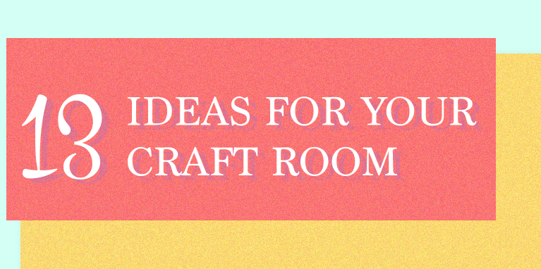 13 Ideas for Your Craft Room