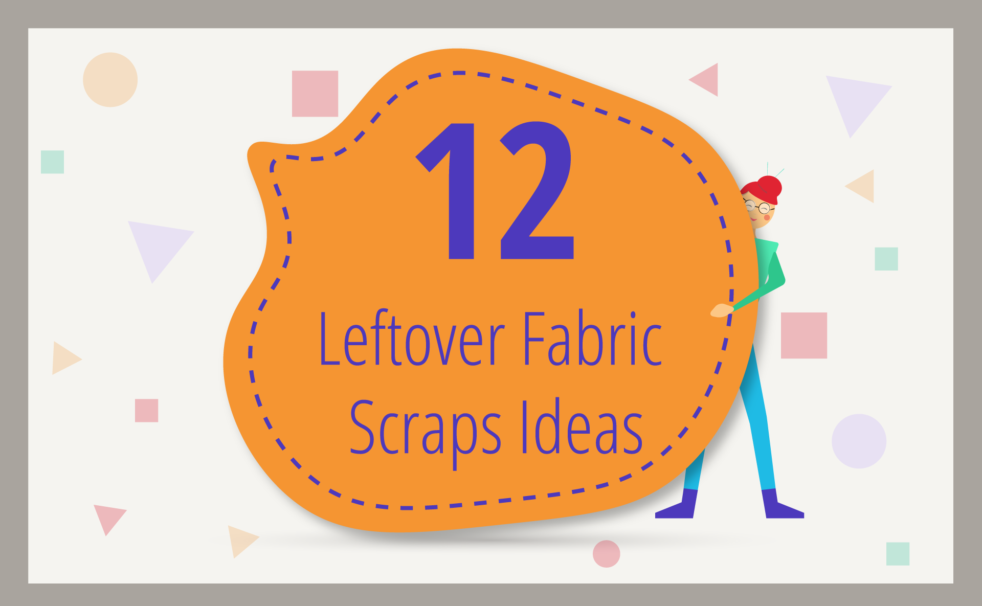 12 Leftover Fabric Scraps Ideas