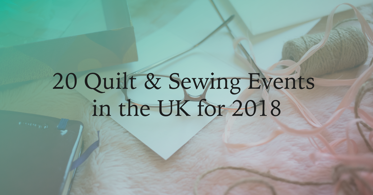 Quilt and Sewing Events in the UK