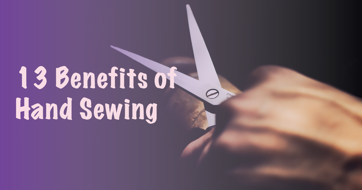 13 Benefits of Hand Sewing