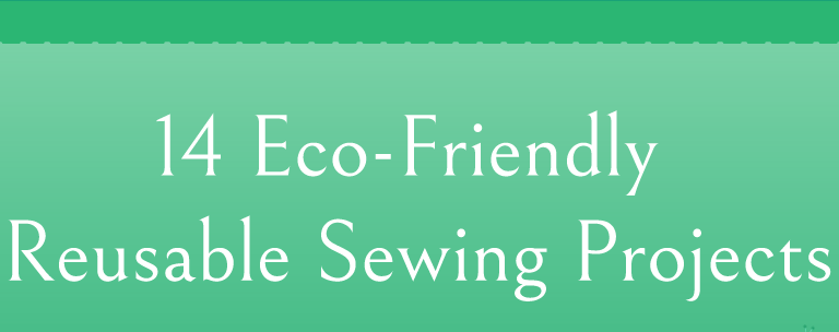 14 Eco-Friendly Reusable Sewing Projects