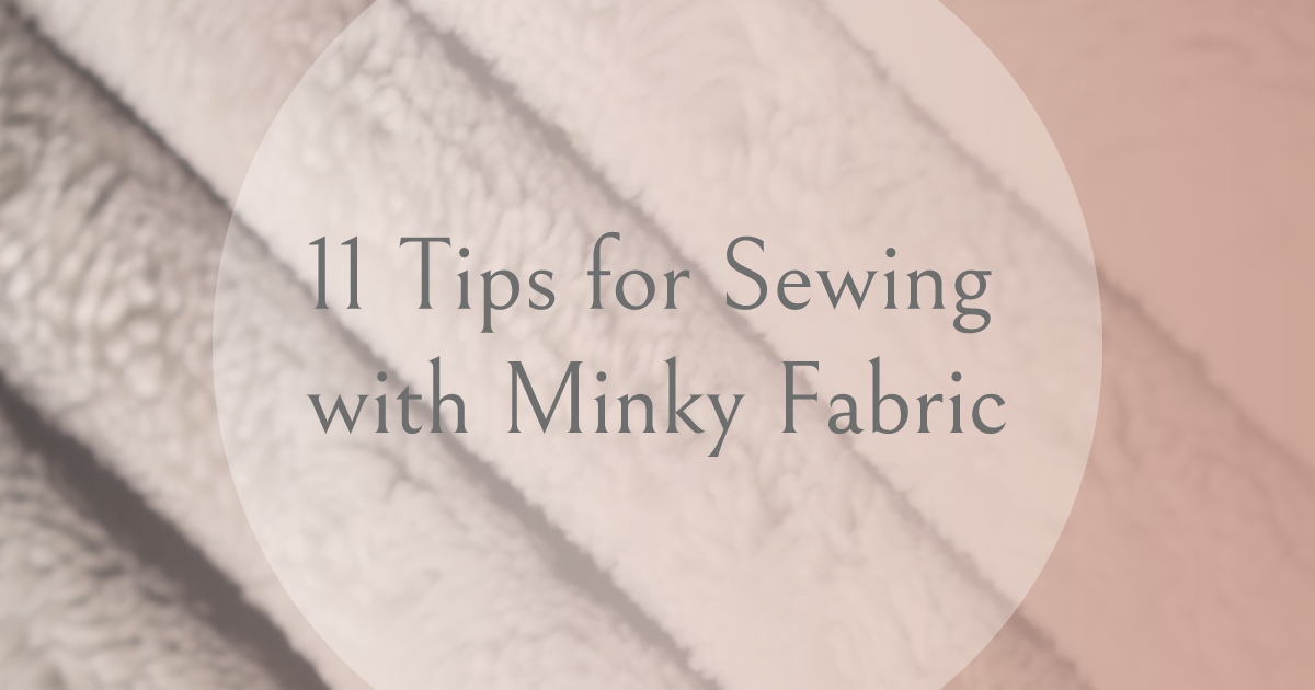 11 Tips for Sewing with Minky Fabric