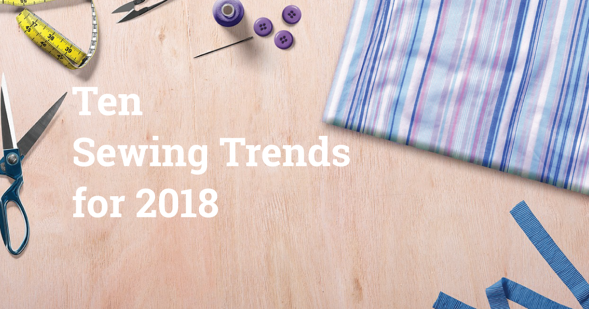 Top 10 Sewing Trends for 2018