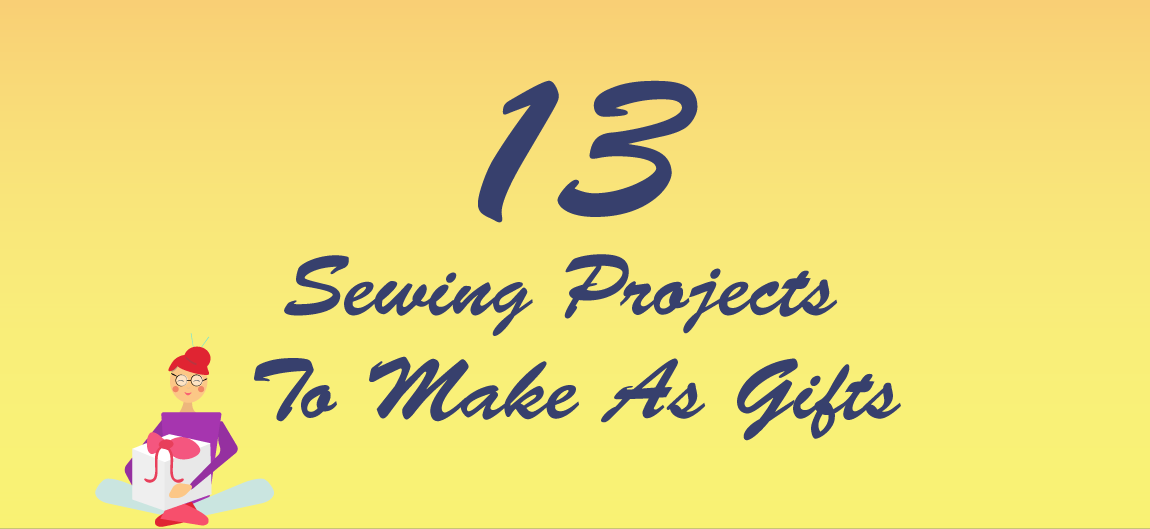 13 Sewing Projects To Make As Gifts